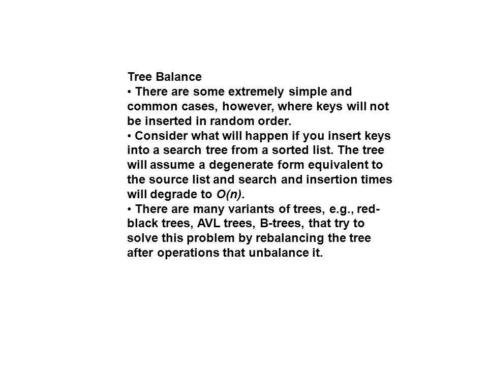 Tree Balance There are some extremely simple and common cases, however, where keys will not be inserted in random order.