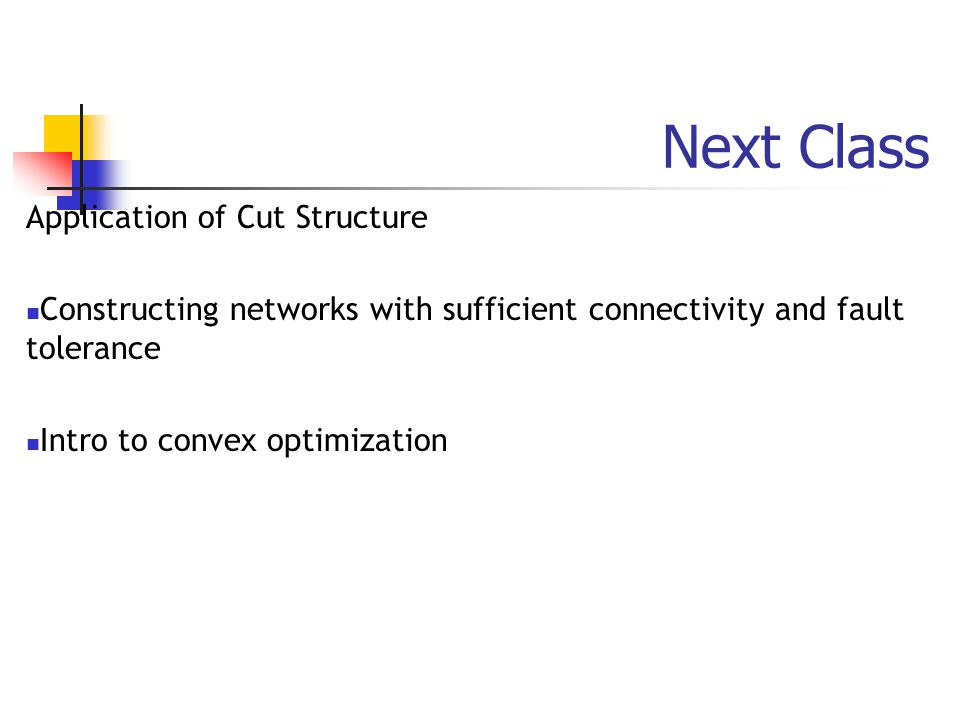 Next Class Application of Cut Structure Constructing networks with sufficient connectivity and fault tolerance Intro to convex optimization