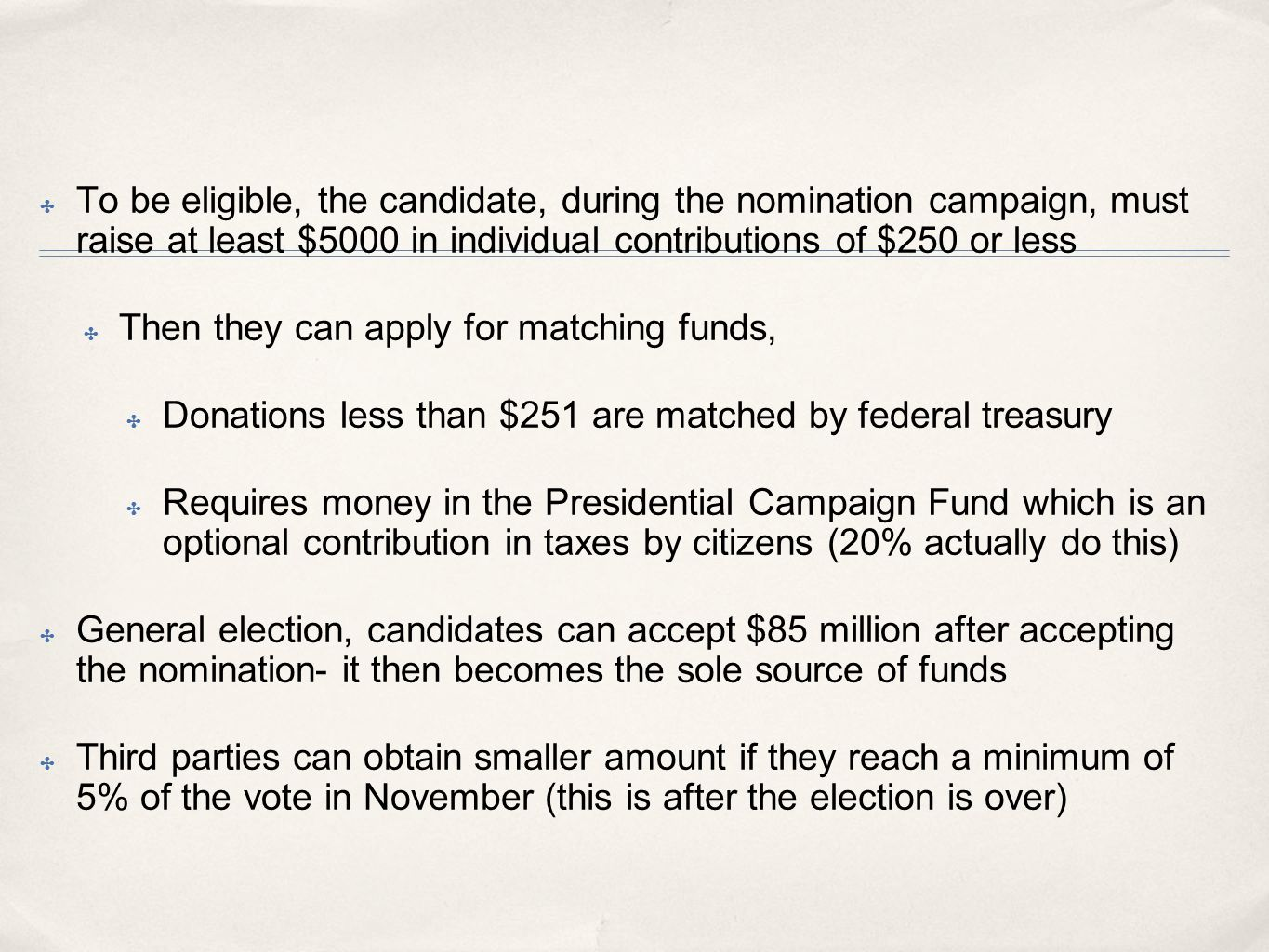 ✤ To be eligible, the candidate, during the nomination campaign, must raise at least $5000 in individual contributions of $250 or less ✤ Then they can