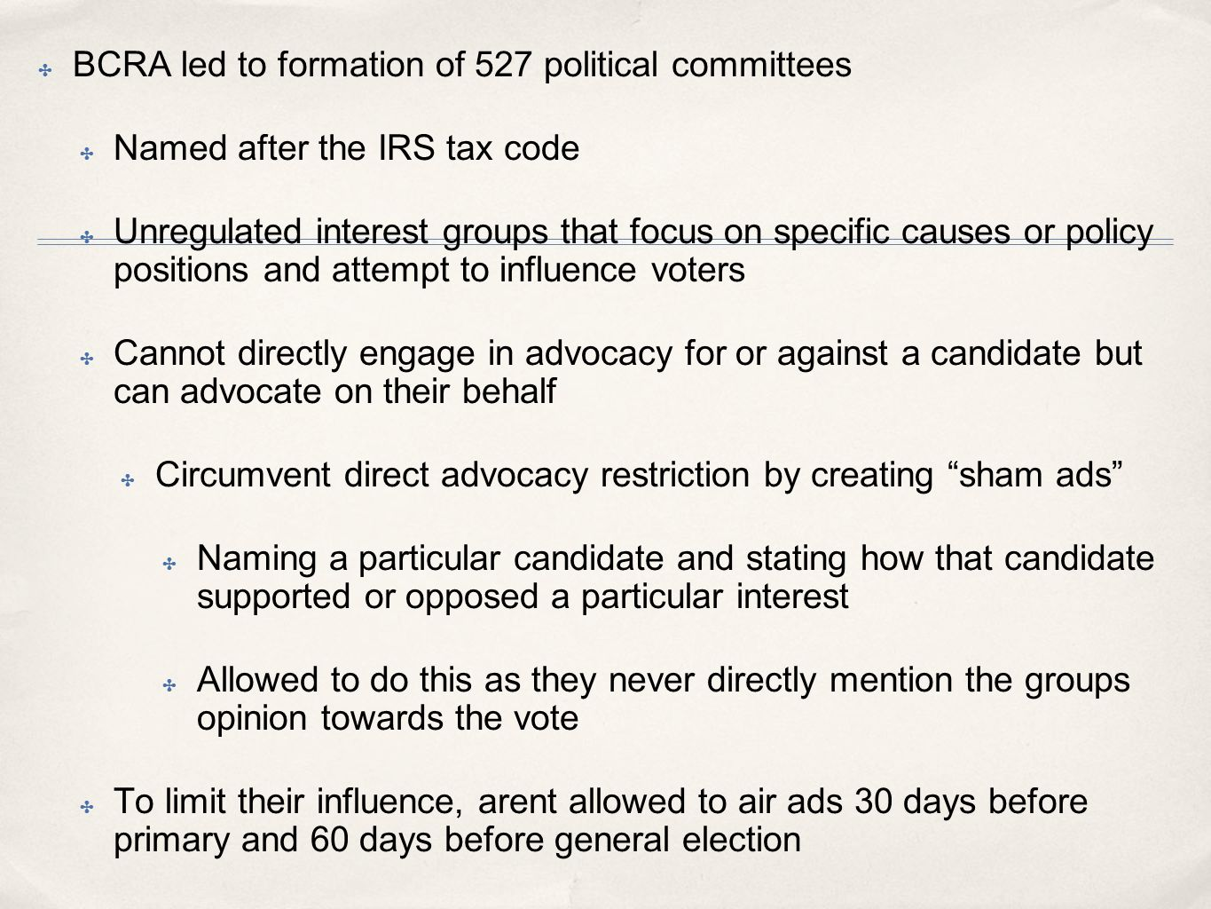 ✤ BCRA led to formation of 527 political committees ✤ Named after the IRS tax code ✤ Unregulated interest groups that focus on specific causes or poli