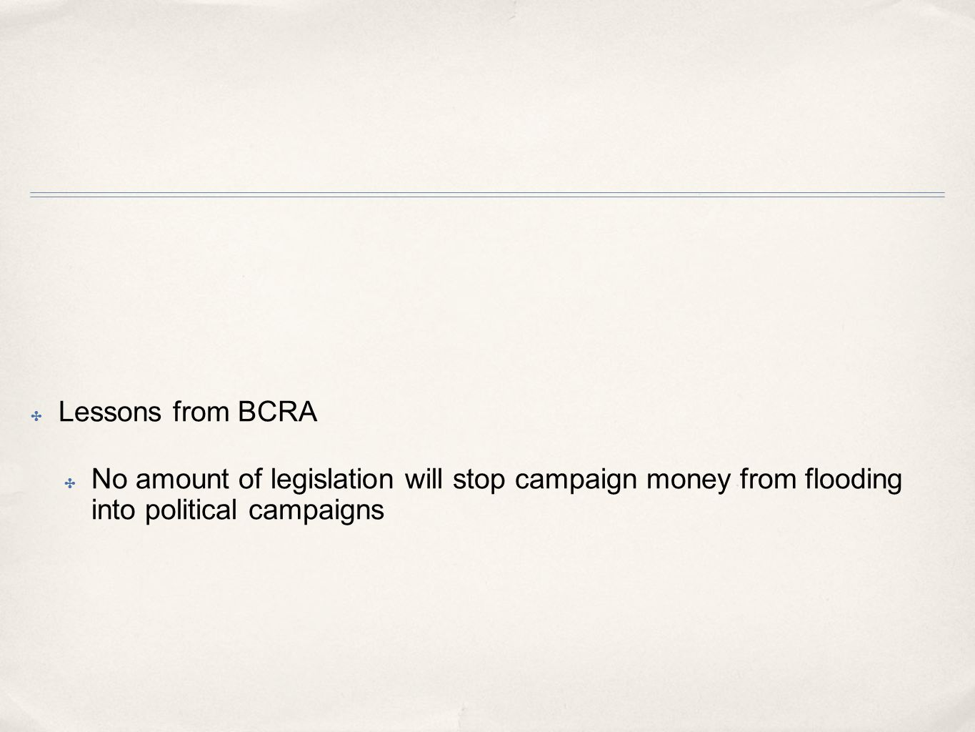 ✤ Lessons from BCRA ✤ No amount of legislation will stop campaign money from flooding into political campaigns