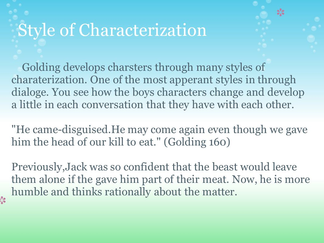 Style of Characterization Golding develops charsters through many styles of charaterization.