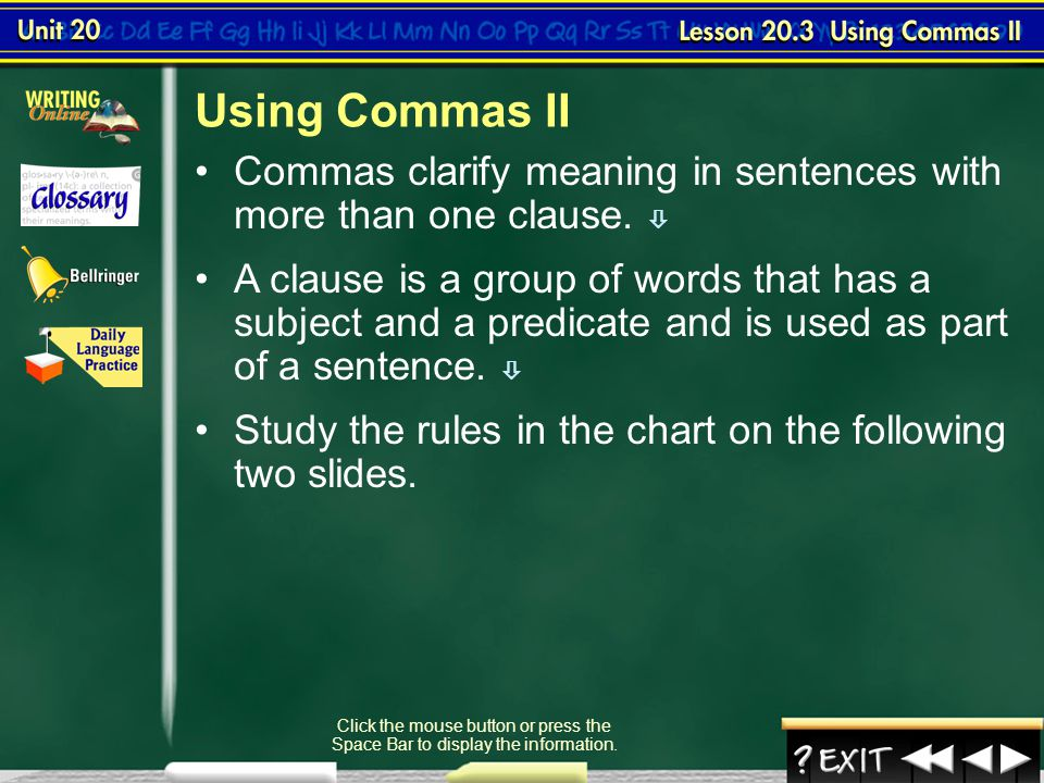 To identify appropriate use of commas in compound and complex sentences  Lesson 3-1 Click the mouse button or press the Space Bar to display the info