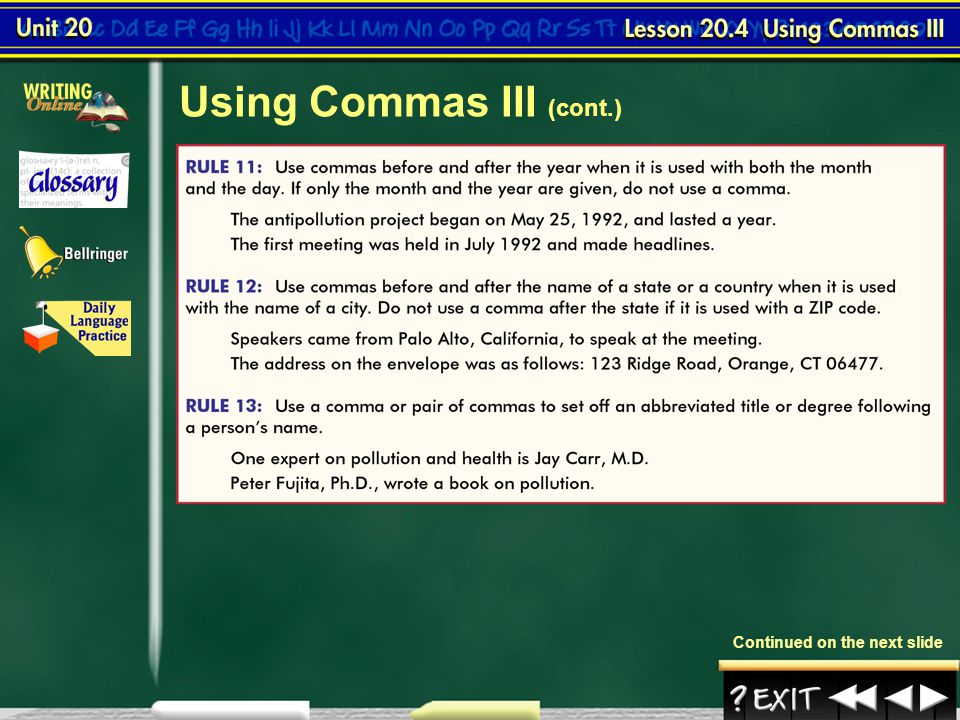 Lesson 4-2 Several rules for using commas–among those the rules for punctuating dates and addresses–are a matter of standard usage.  Using Commas III
