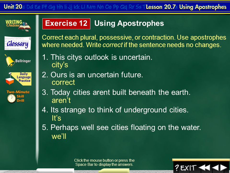 Lesson 7-5 Write the possessive form of each of the words below. Click the mouse button or press the Space Bar to display the answers. 1. cities 2.nat