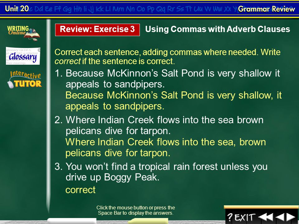 Grammar Review 6 Correct each sentence, adding commas where needed. Click the mouse button or press the Space Bar to display the answers. Review: Exer