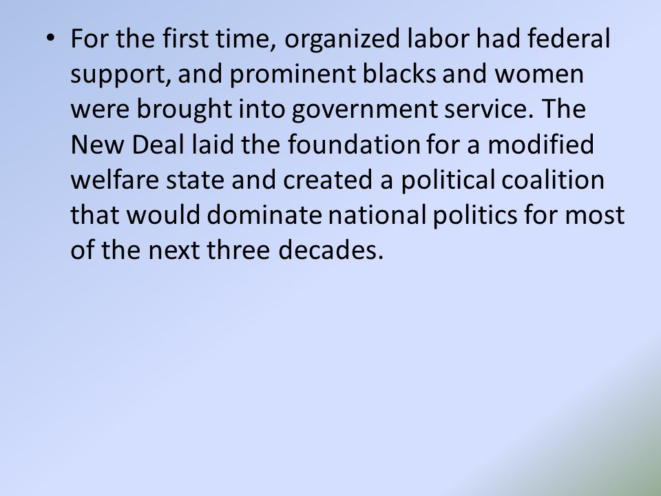 For the first time, organized labor had federal support, and prominent blacks and women were brought into government service.
