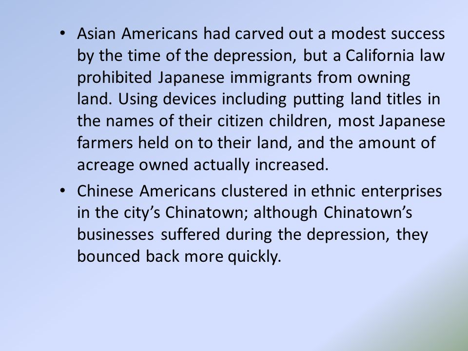 Asian Americans had carved out a modest success by the time of the depression, but a California law prohibited Japanese immigrants from owning land.