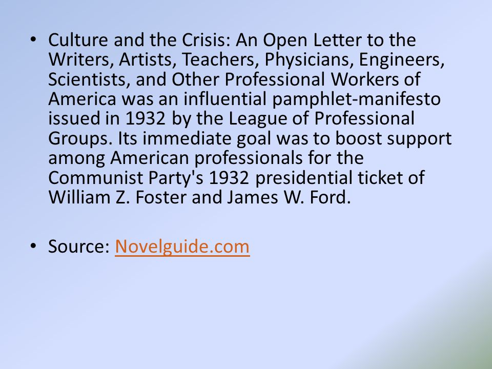 Culture and the Crisis: An Open Letter to the Writers, Artists, Teachers, Physicians, Engineers, Scientists, and Other Professional Workers of America was an influential pamphlet-manifesto issued in 1932 by the League of Professional Groups.