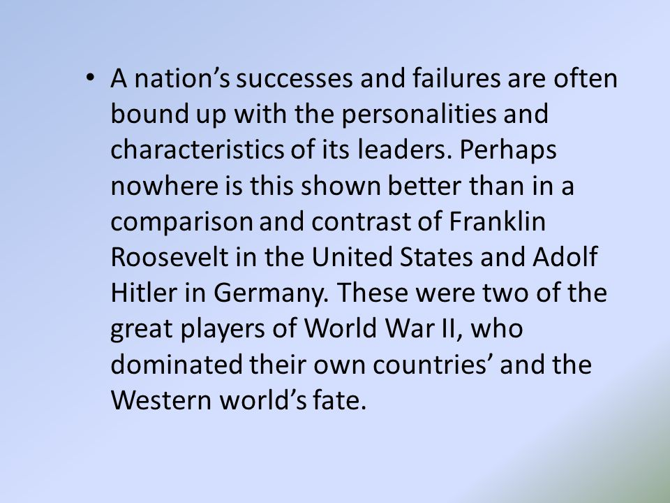 A nation's successes and failures are often bound up with the personalities and characteristics of its leaders.