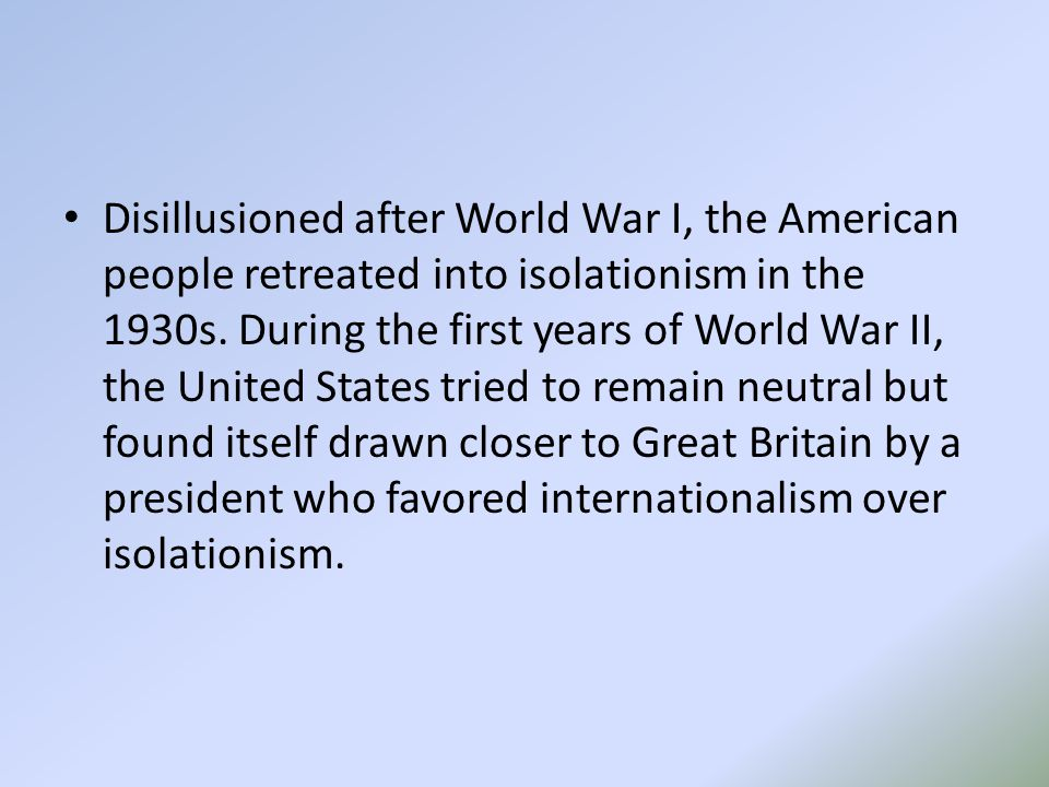 Disillusioned after World War I, the American people retreated into isolationism in the 1930s.