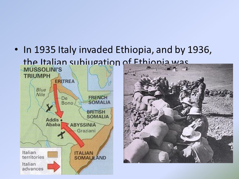 In 1935 Italy invaded Ethiopia, and by 1936, the Italian subjugation of Ethiopia was complete.