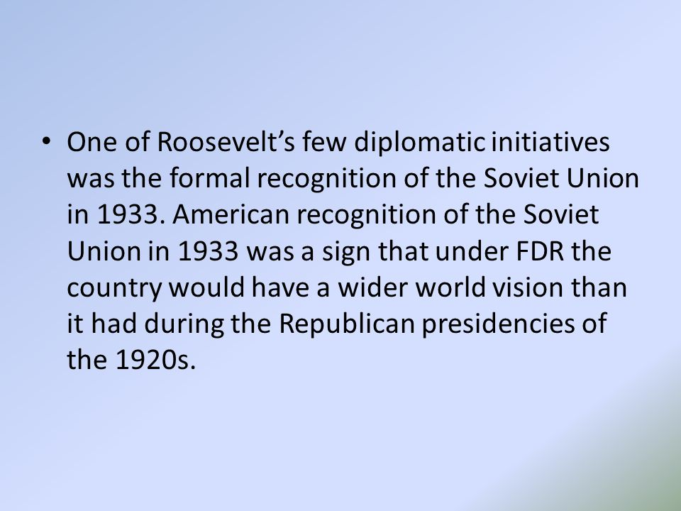 One of Roosevelt's few diplomatic initiatives was the formal recognition of the Soviet Union in 1933.