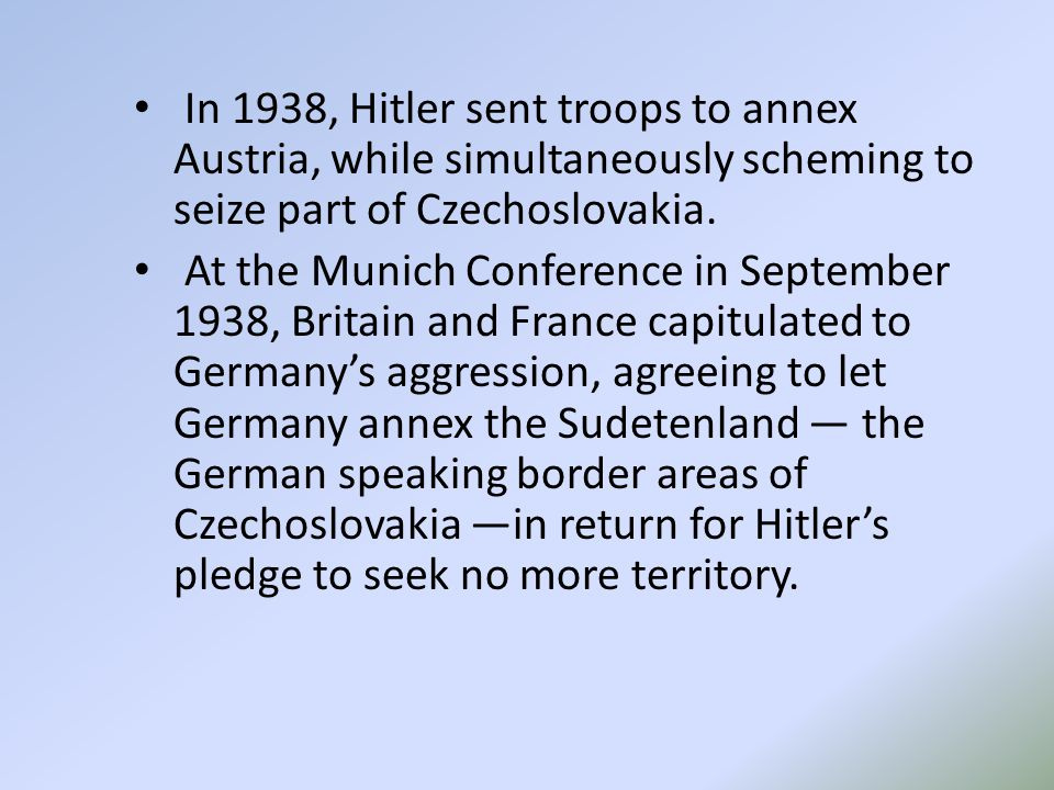 In 1938, Hitler sent troops to annex Austria, while simultaneously scheming to seize part of Czechoslovakia.