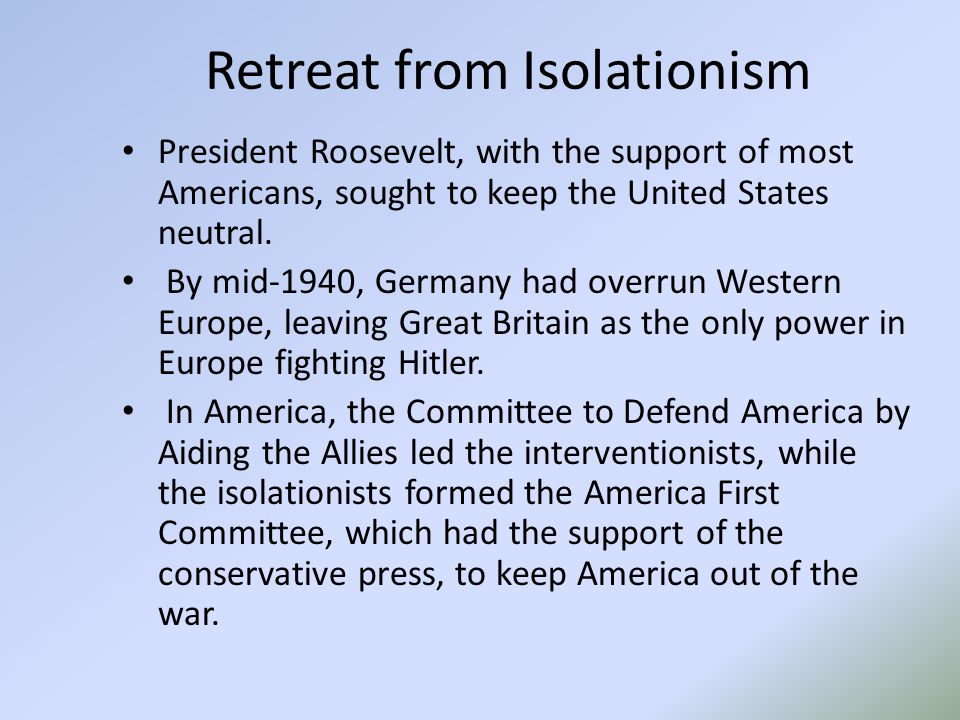 Retreat from Isolationism President Roosevelt, with the support of most Americans, sought to keep the United States neutral.