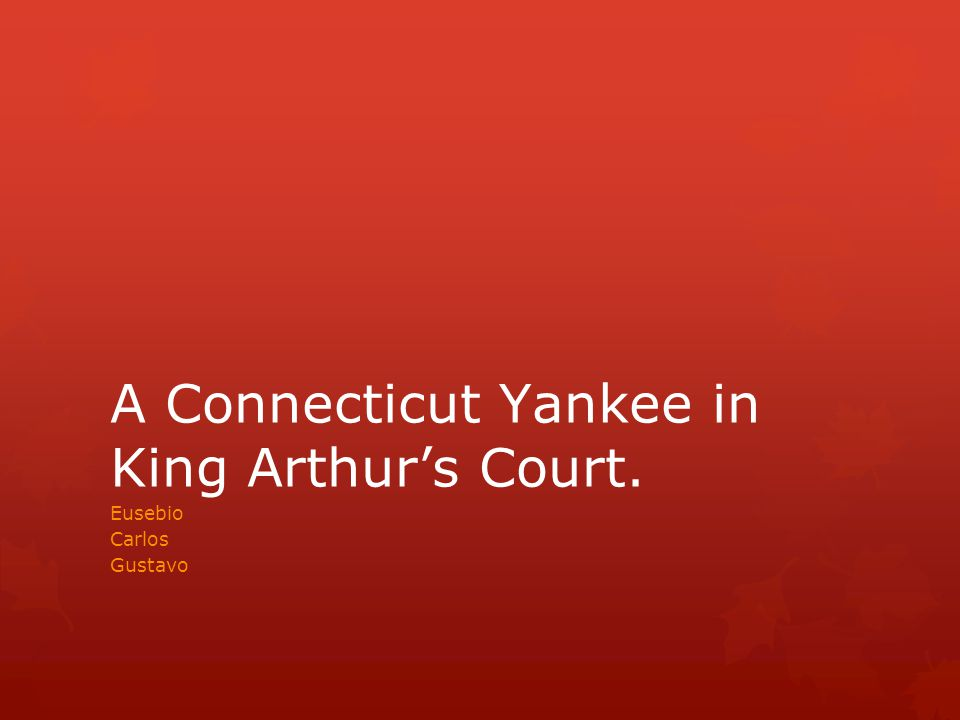 A Connecticut Yankee in King Arthur's Court. Eusebio Carlos Gustavo