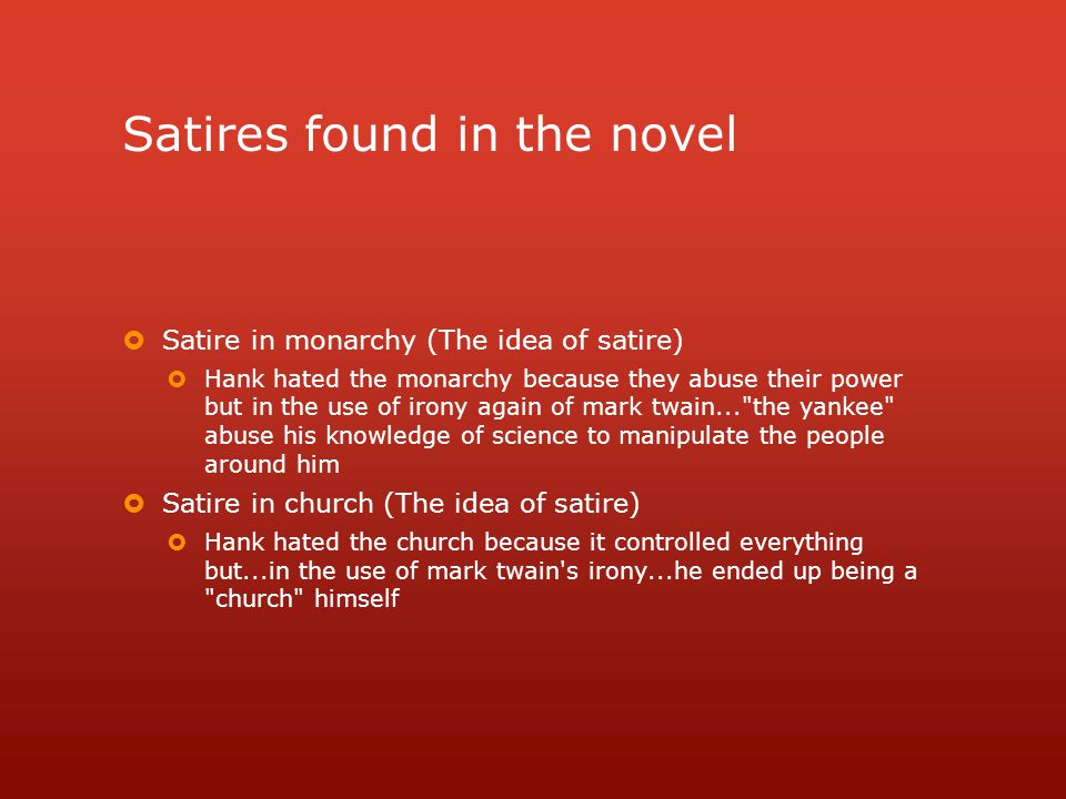Satires found in the novel  Satire in monarchy (The idea of satire)  Hank hated the monarchy because they abuse their power but in the use of irony