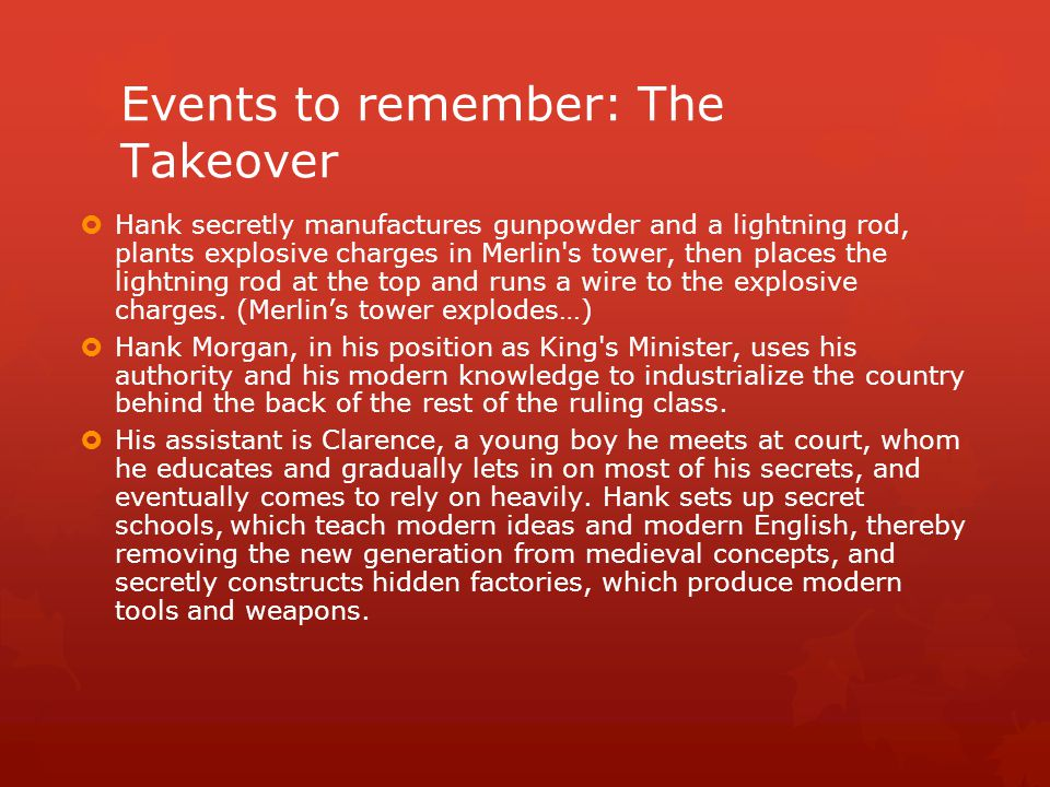 Events to remember: The Takeover  Hank secretly manufactures gunpowder and a lightning rod, plants explosive charges in Merlin's tower, then places t