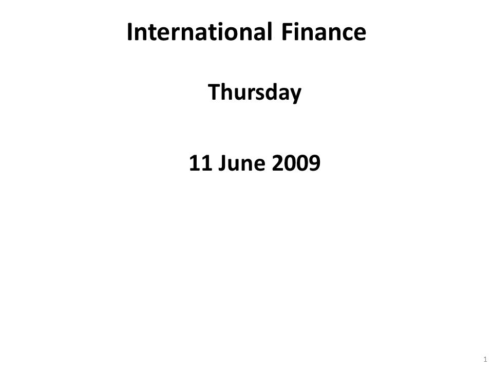 International Finance Thursday 11 June 2009 1