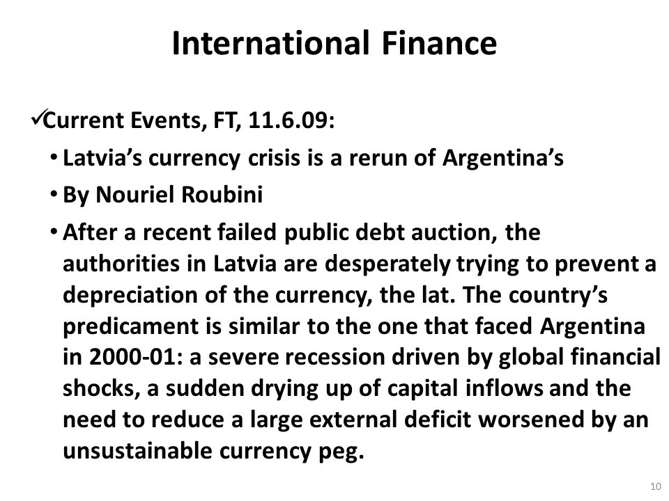 International Finance Current Events, FT, 11.6.09: Latvia's currency crisis is a rerun of Argentina's By Nouriel Roubini After a recent failed public