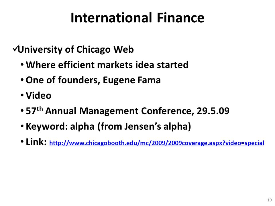 International Finance University of Chicago Web Where efficient markets idea started One of founders, Eugene Fama Video 57 th Annual Management Confer