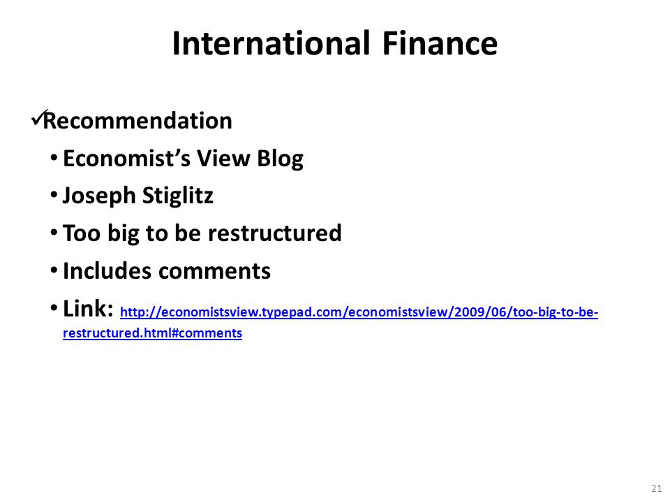 International Finance Recommendation Economist's View Blog Joseph Stiglitz Too big to be restructured Includes comments Link: http://economistsview.ty