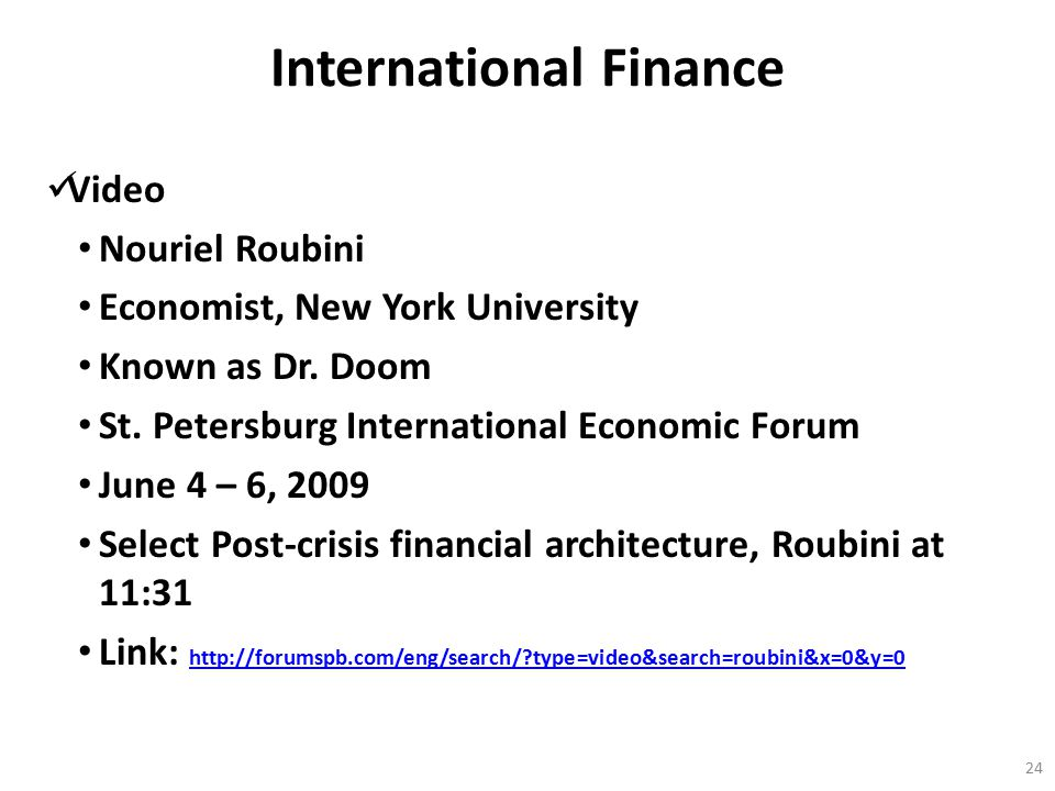International Finance Video Nouriel Roubini Economist, New York University Known as Dr. Doom St. Petersburg International Economic Forum June 4 – 6, 2