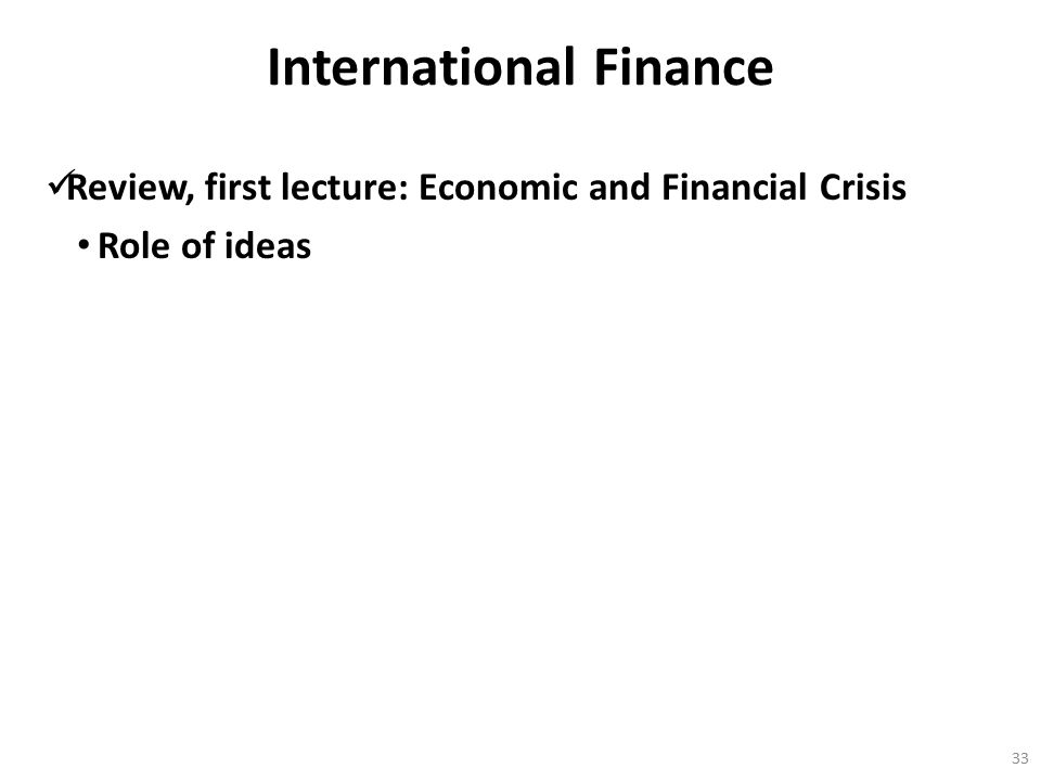 International Finance Review, first lecture: Economic and Financial Crisis Role of ideas 33