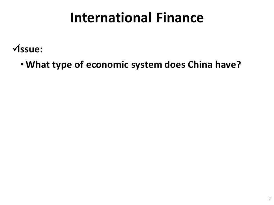 International Finance Issue: What type of economic system does China have? 7