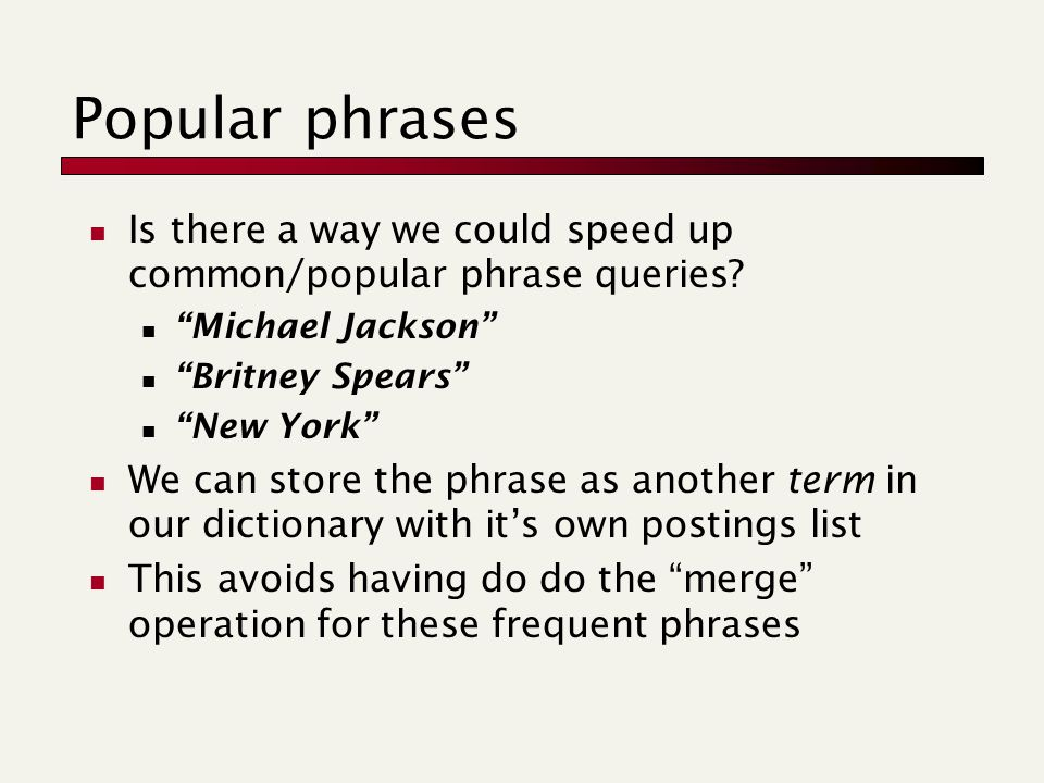 Popular phrases Is there a way we could speed up common/popular phrase queries.
