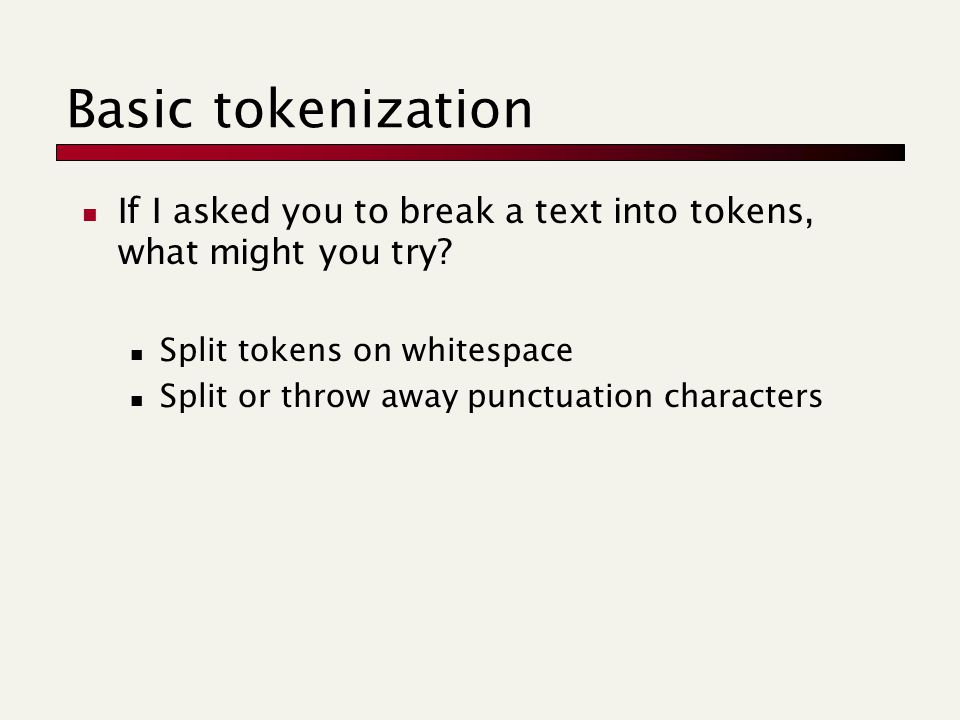 Basic tokenization If I asked you to break a text into tokens, what might you try.