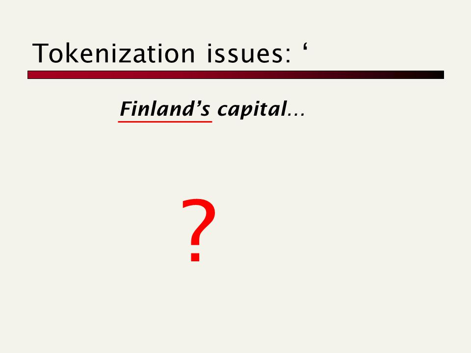Tokenization issues: ' Finland's capital…