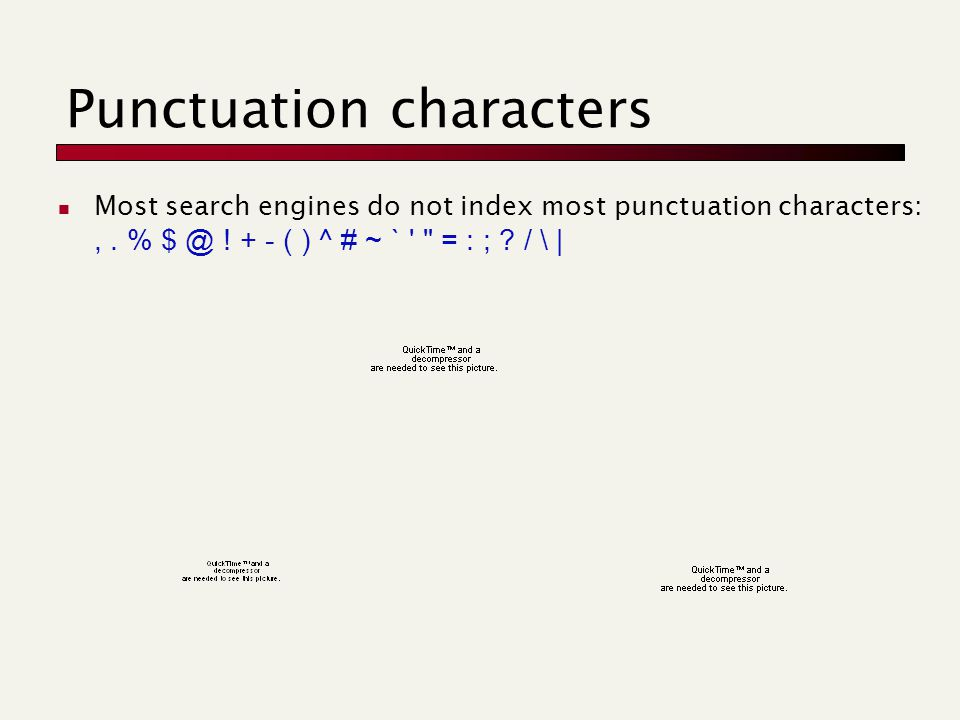 Punctuation characters Most search engines do not index most punctuation characters:,.