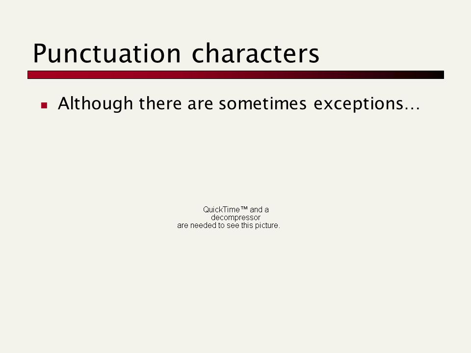 Punctuation characters Although there are sometimes exceptions…