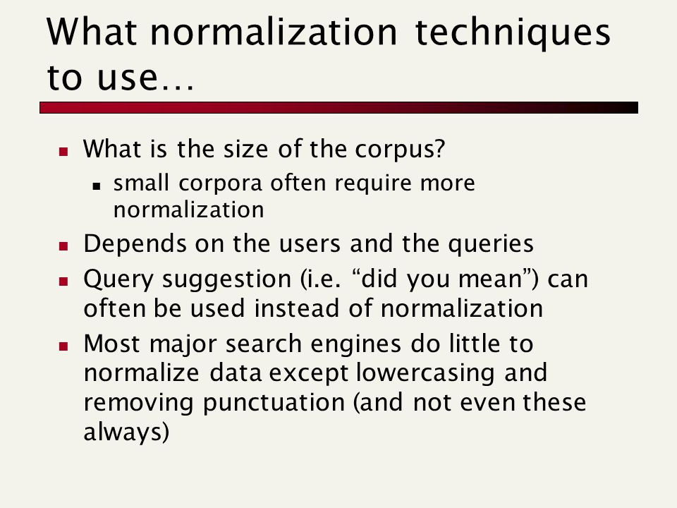 What normalization techniques to use… What is the size of the corpus.