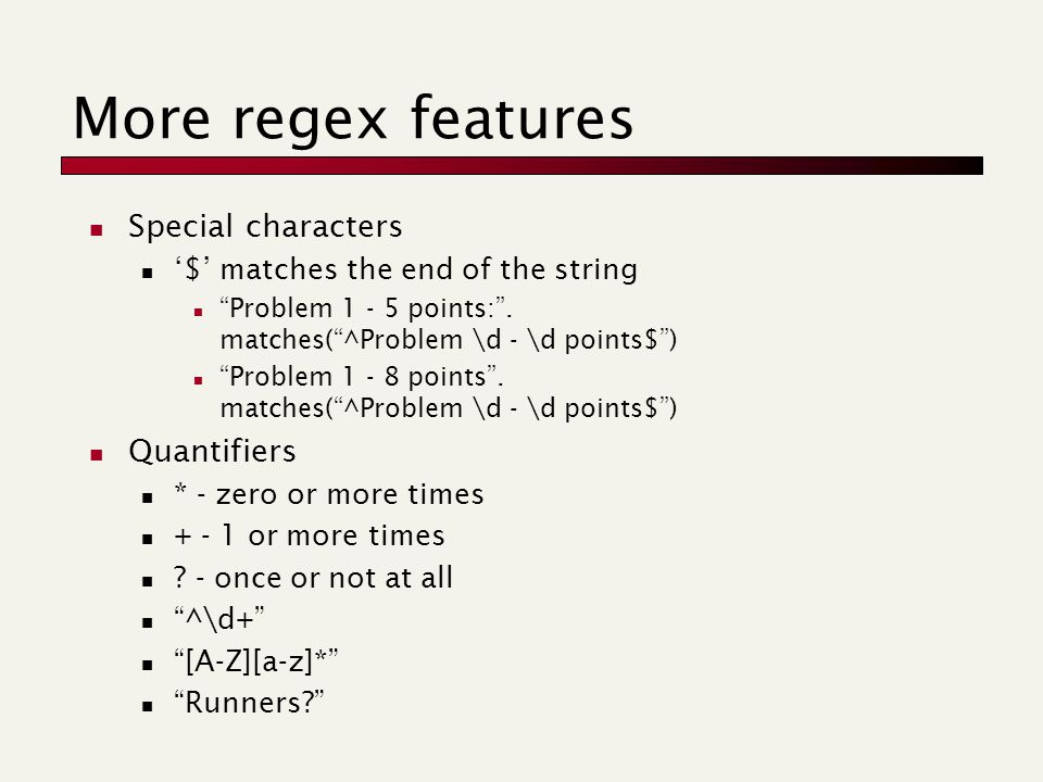 More regex features Special characters '$' matches the end of the string Problem 1 - 5 points: .