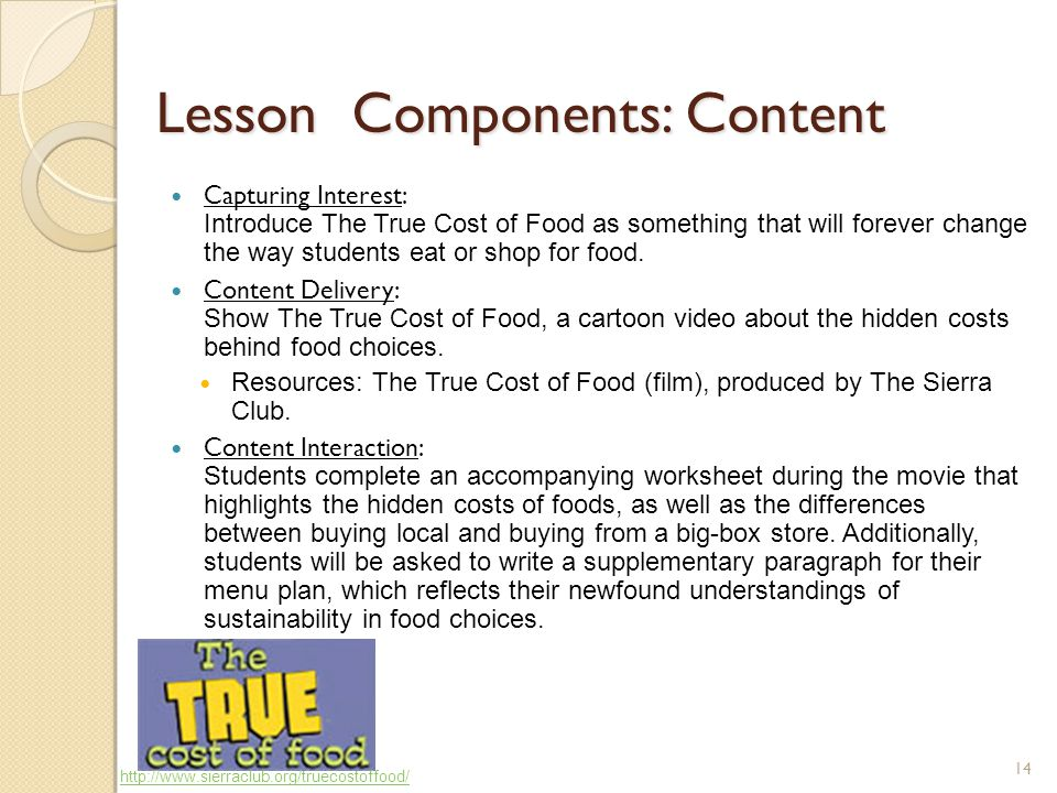 14 Lesson Components: Content Capturing Interest: Introduce The True Cost of Food as something that will forever change the way students eat or shop for food.