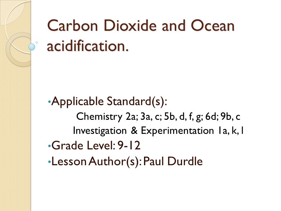 Carbon Dioxide and Ocean acidification.