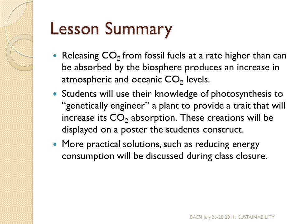 Lesson Summary Releasing CO 2 from fossil fuels at a rate higher than can be absorbed by the biosphere produces an increase in atmospheric and oceanic CO 2 levels.