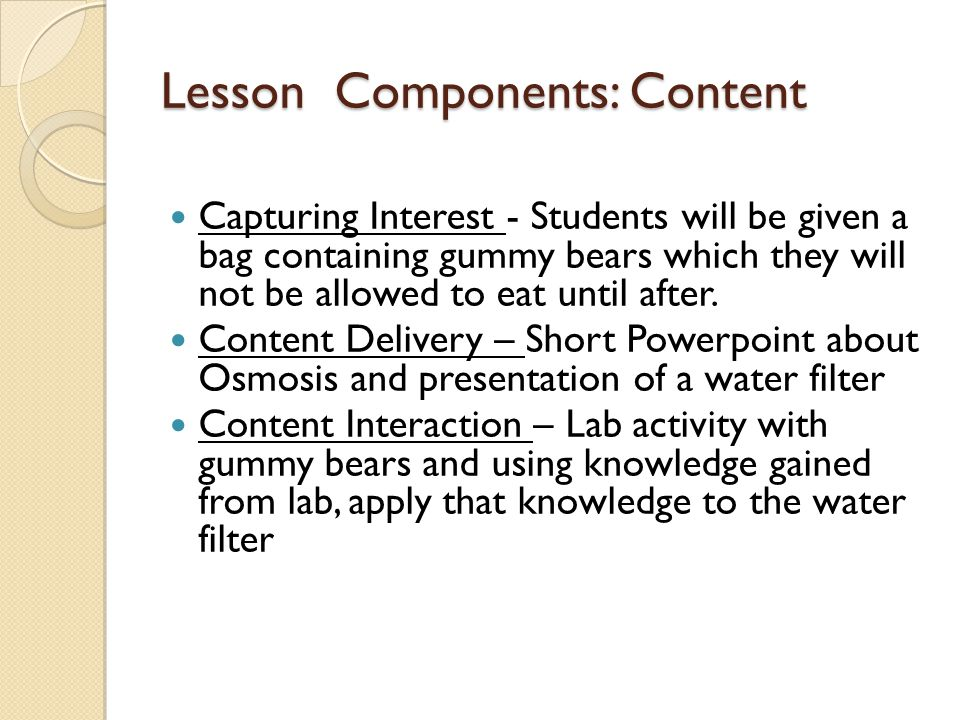 Lesson Components: Content Capturing Interest - Students will be given a bag containing gummy bears which they will not be allowed to eat until after.