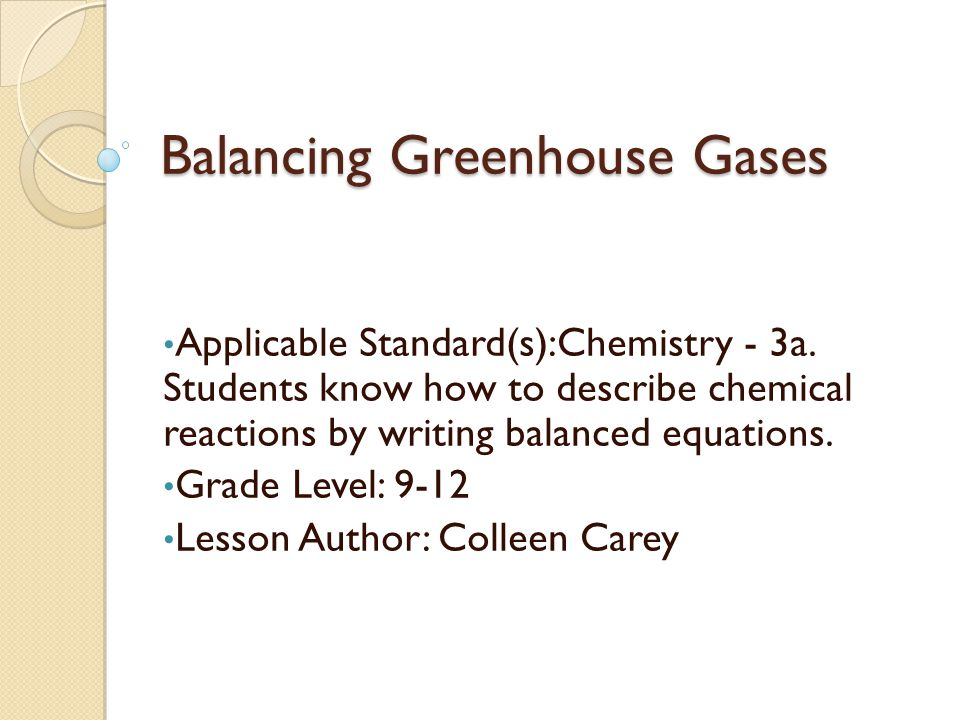 Balancing Greenhouse Gases Applicable Standard(s):Chemistry - 3a.