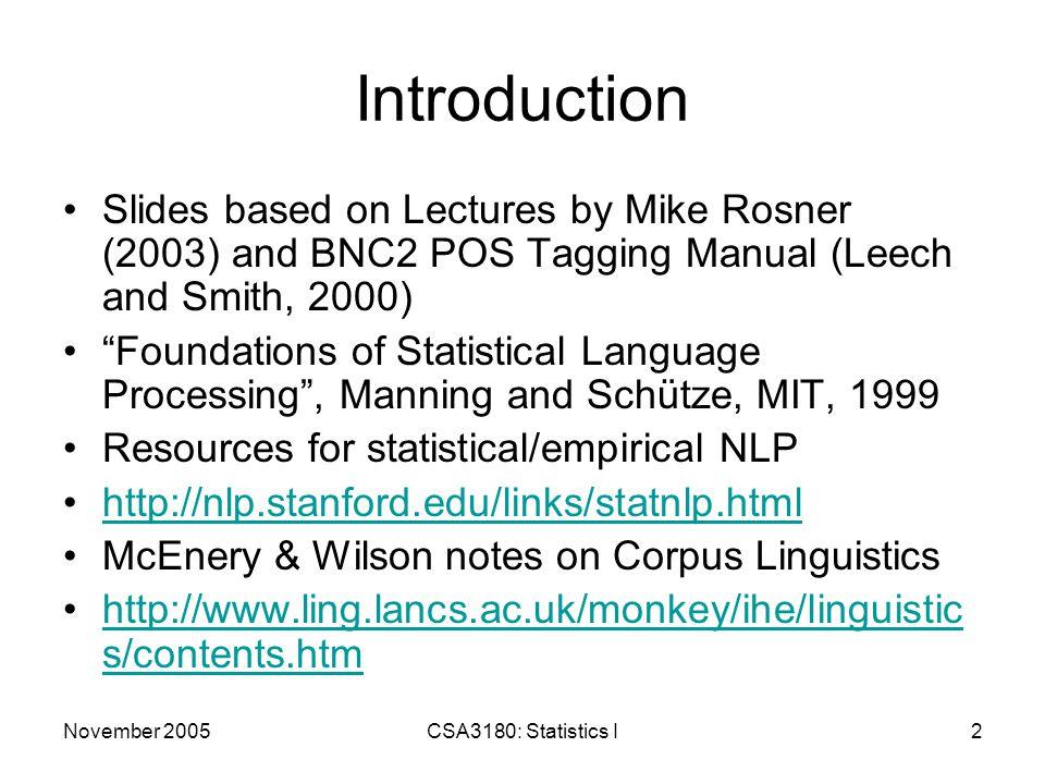 November 2005CSA3180: Statistics I23 Tokenisation Token segments usually demarcated by white space or sentence boundaries (i.e.