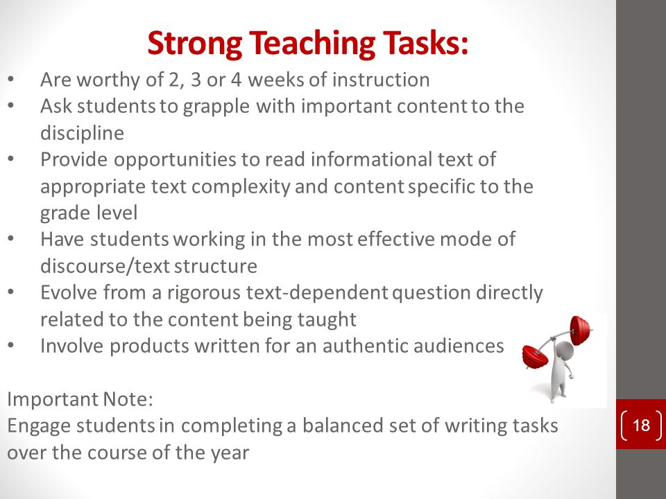 Strong Teaching Tasks: Are worthy of 2, 3 or 4 weeks of instruction Ask students to grapple with important content to the discipline Provide opportuni