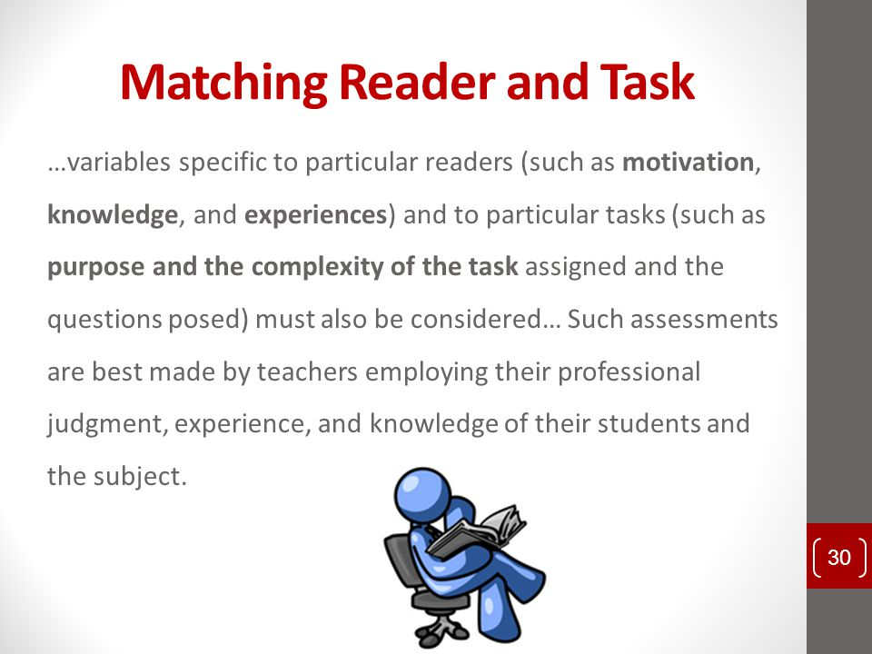 Matching Reader and Task …variables specific to particular readers (such as motivation, knowledge, and experiences) and to particular tasks (such as p
