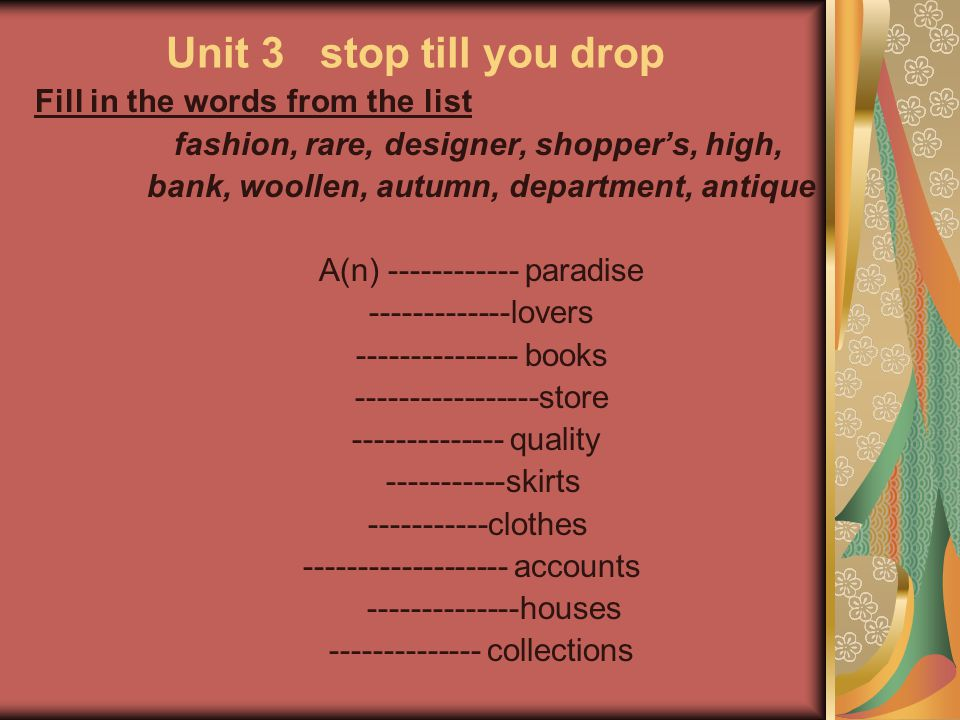Unit 3 stop till you drop Fill in the words from the list fashion, rare, designer, shopper's, high, bank, woollen, autumn, department, antique A(n) --