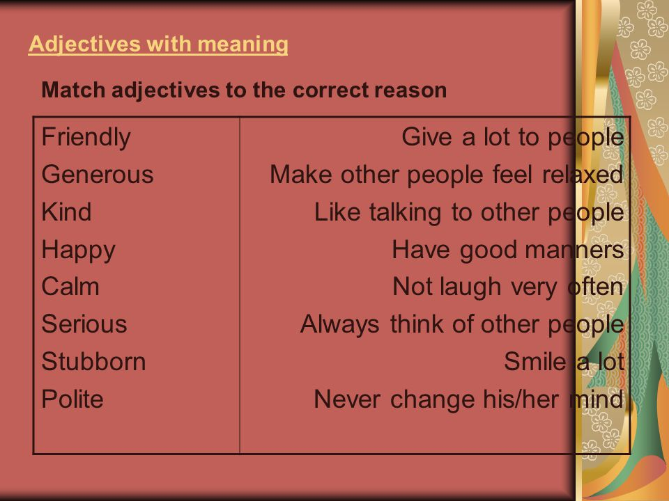 Adjectives with meaning Give a lot to people Make other people feel relaxed Like talking to other people Have good manners Not laugh very often Always