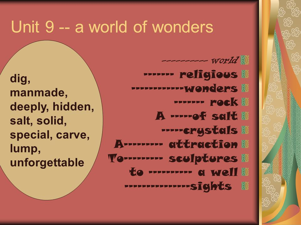 Unit 9 -- a world of wonders ---------- world ------- religious ------------wonders ------- rock A -----of salt -----crystals A--------- attraction To