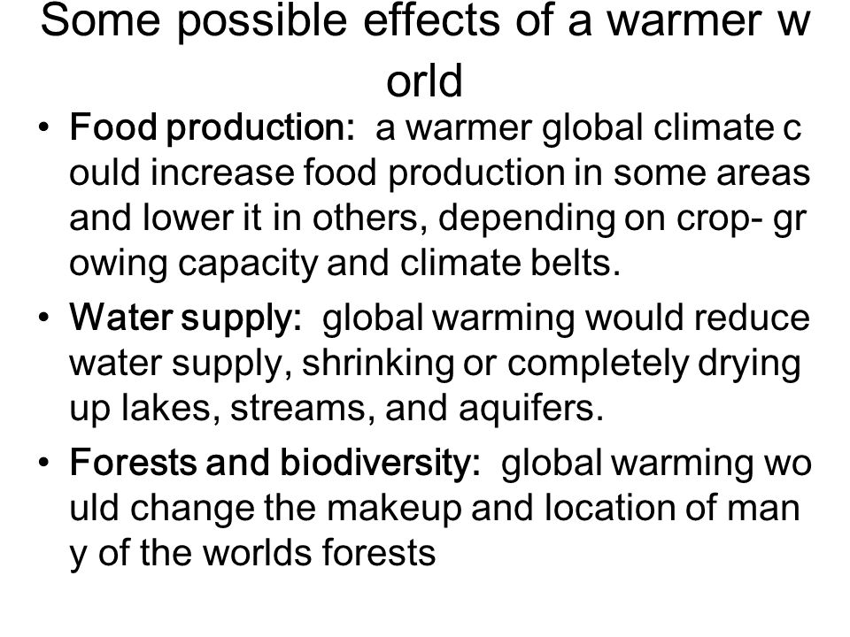 Some possible effects of a warmer w orld Food production: a warmer global climate c ould increase food production in some areas and lower it in others