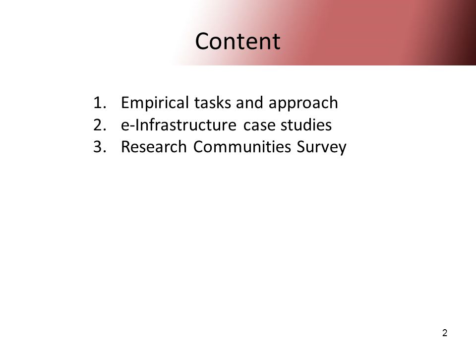 2 Content 1.Empirical tasks and approach 2.e-Infrastructure case studies 3.Research Communities Survey