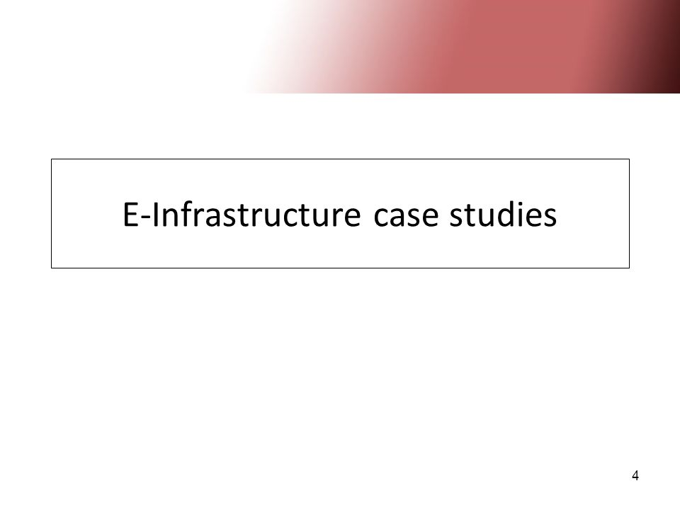 4 E-Infrastructure case studies